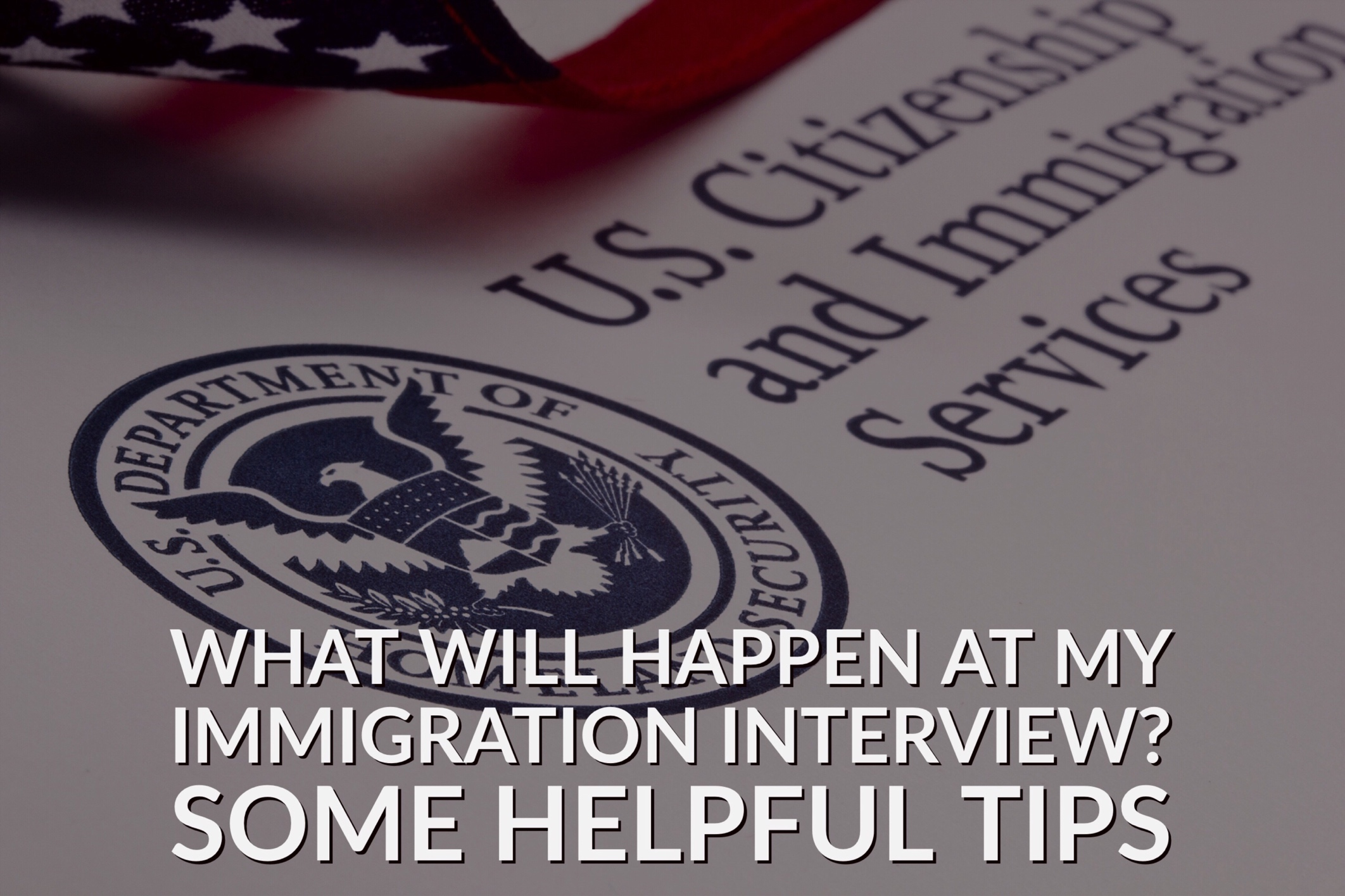 What Will Happen At My Immigration Interview? Some Helpful Tips