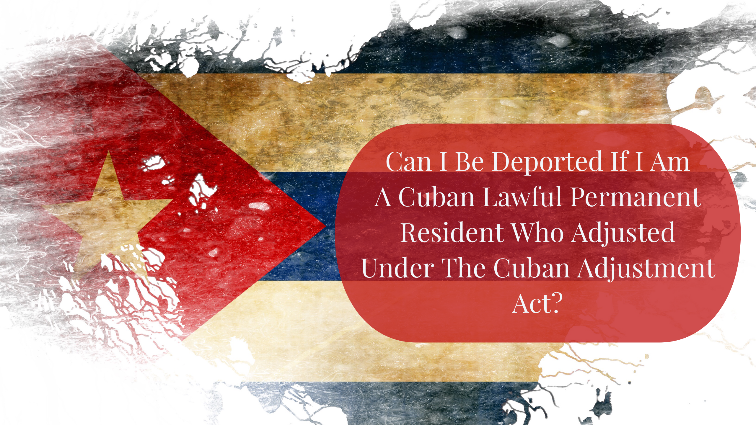 Can I Be Deported If I Am A Cuban Lawful Permanent Resident