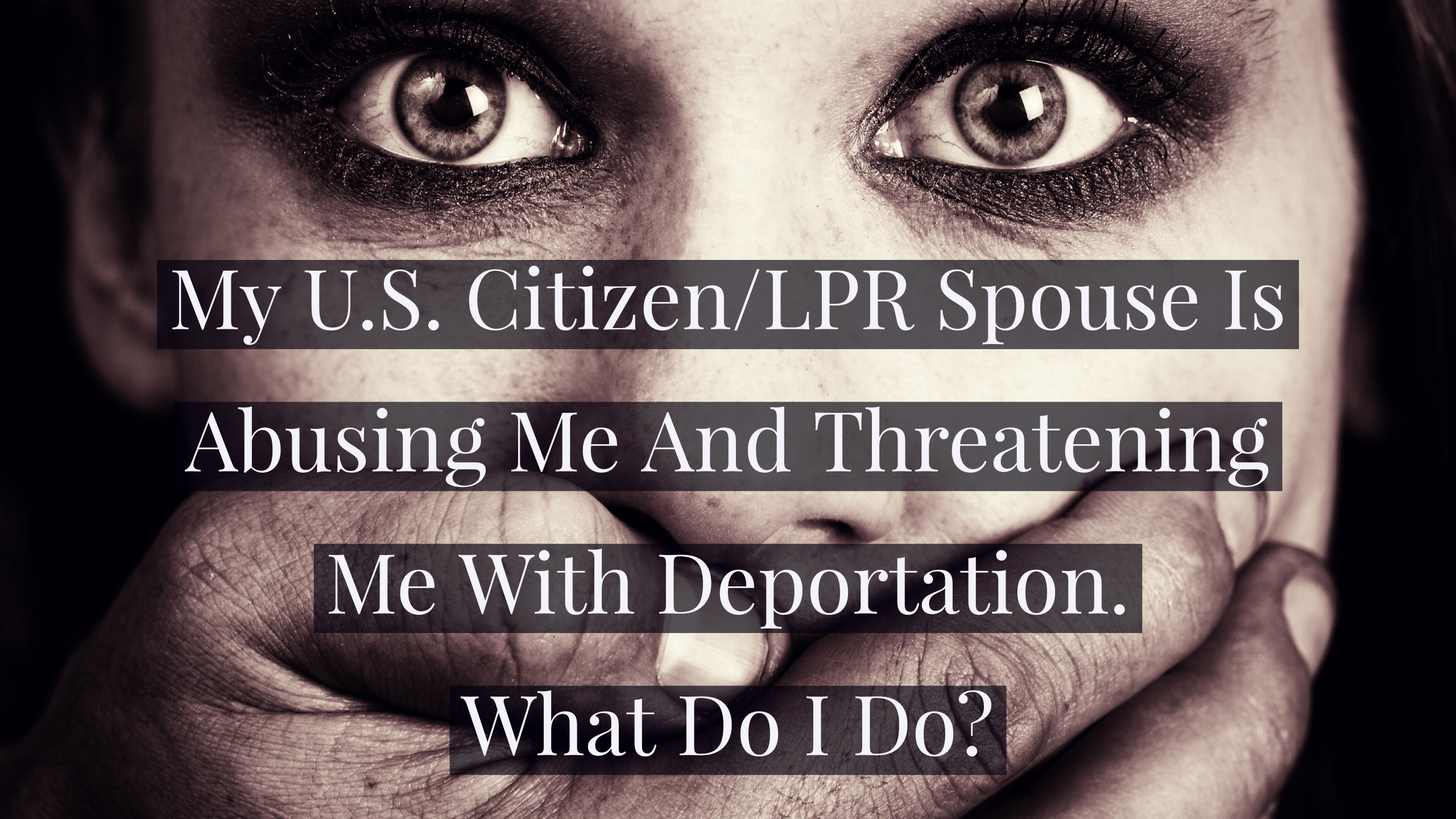 My U S  Citizen/LPR Spouse Is Abusing Me And Threatening Me