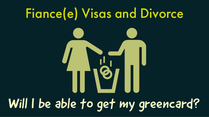 Fiance(e) Visas and Divorce: Will I be able to get my greencard